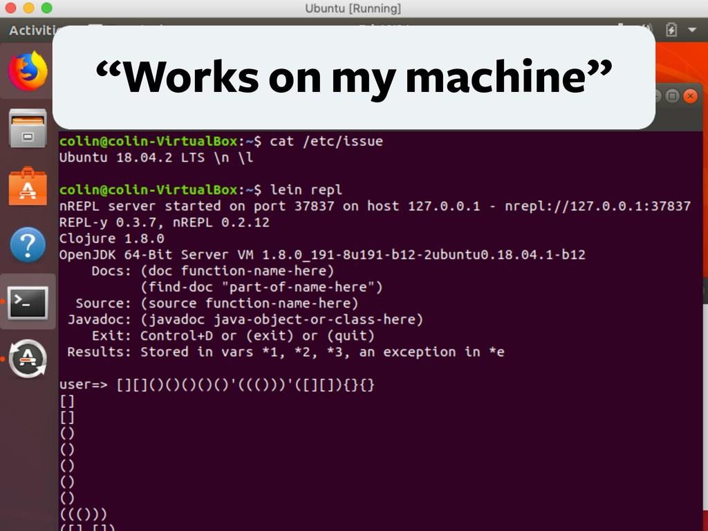 """Works on my machine"""