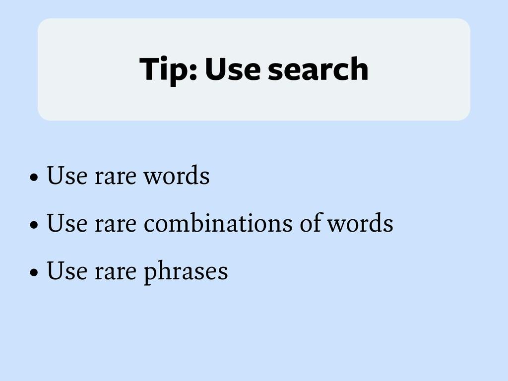 Tip: Use search • Use rare words • Use rare com...