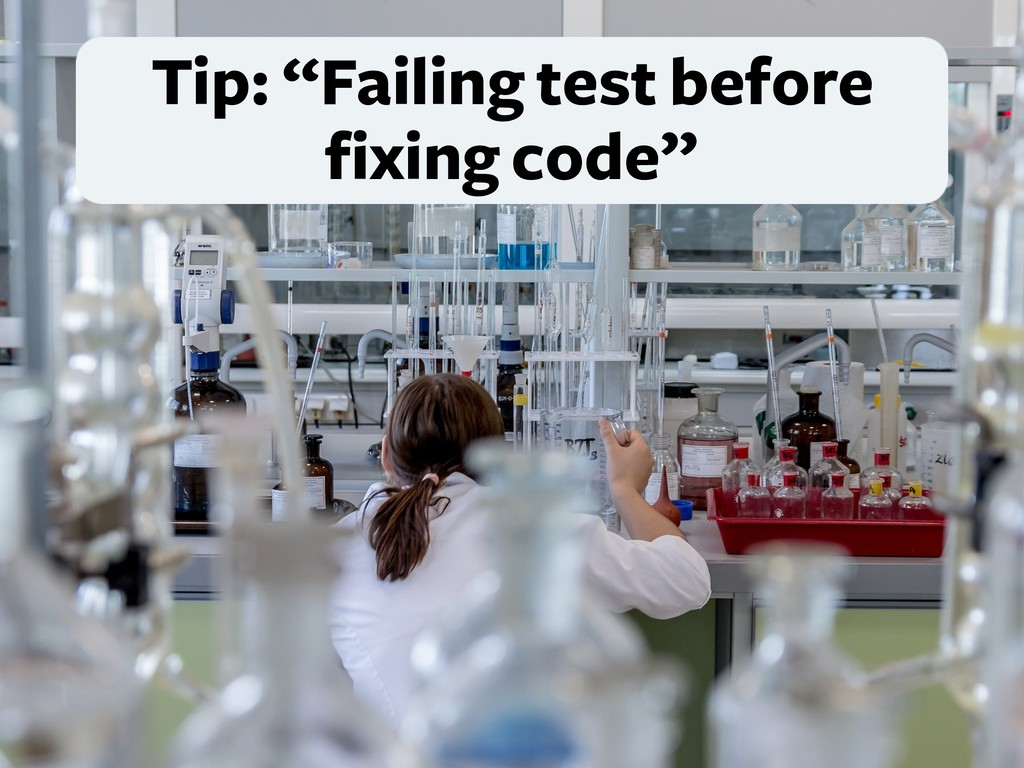 """Tip: """"Failing test before fixing code"""""""