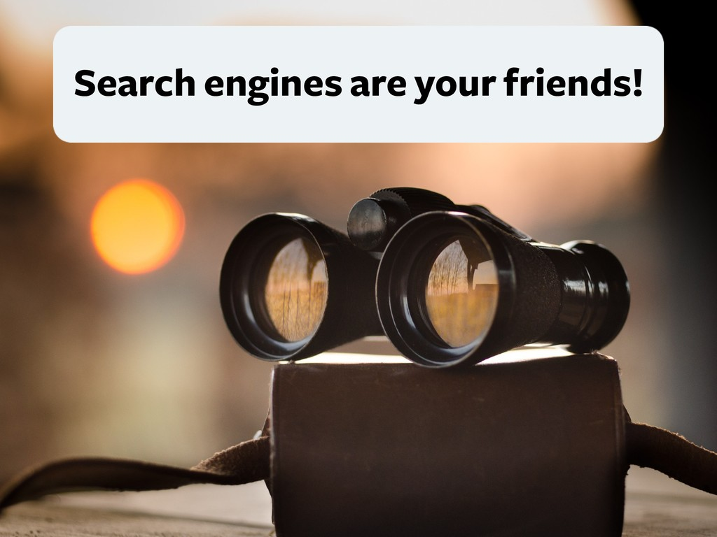 Search engines are your friends!