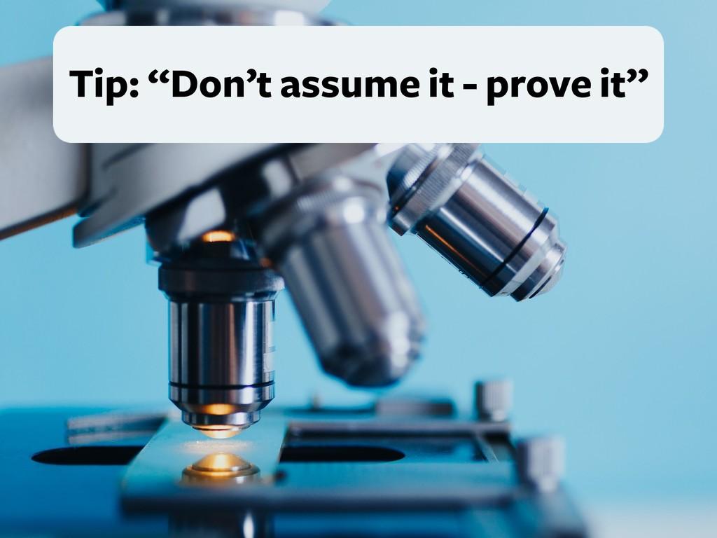 """Tip: """"Don't assume it - prove it"""""""