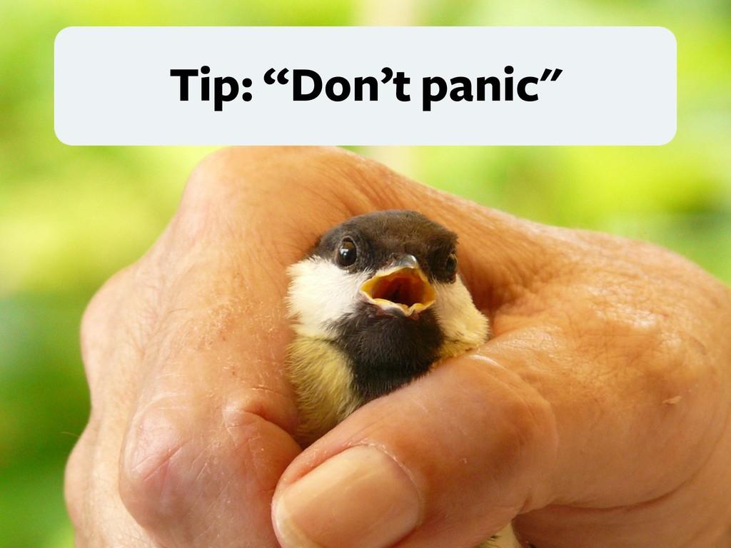 """Tip: """"Don't panic"""""""