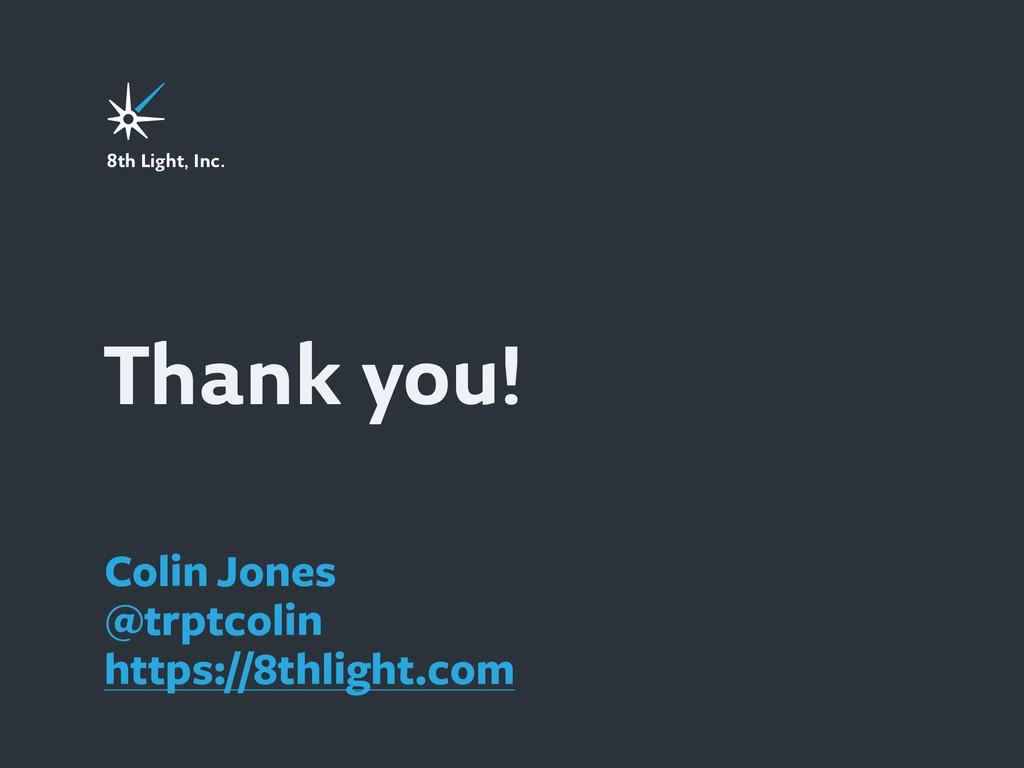Thank you! 8th Light, Inc. Colin Jones @trptcol...