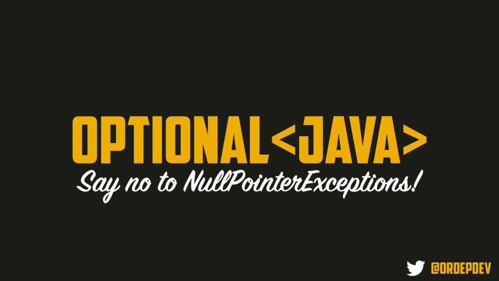 Optional<Java> Say no to NullPointerExceptions!...