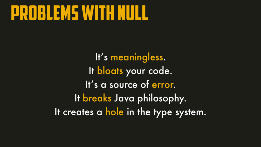 Problems with null It's meaningless. It bloats ...