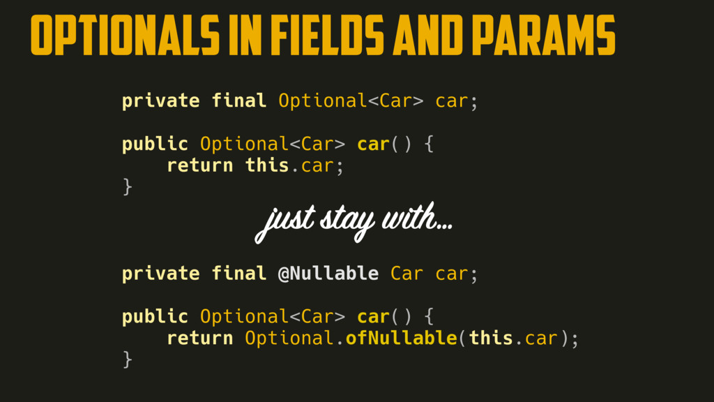 OPTIONALS IN FIELDS AND PARAMS private final Op...