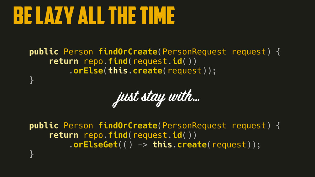 be lazy all the time public Person findOrCreate...