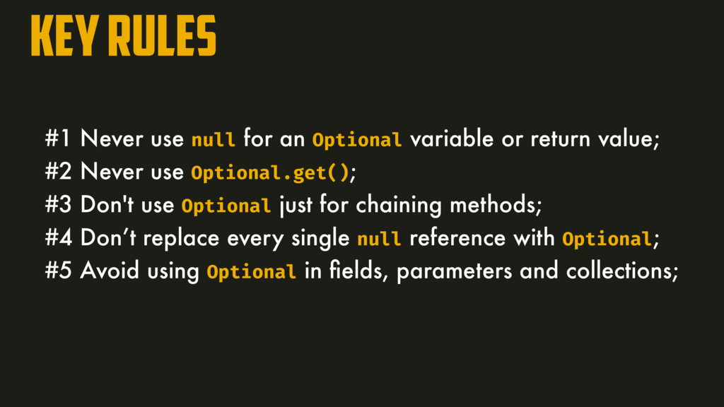 Key rules #1 Never use null for an Optional var...