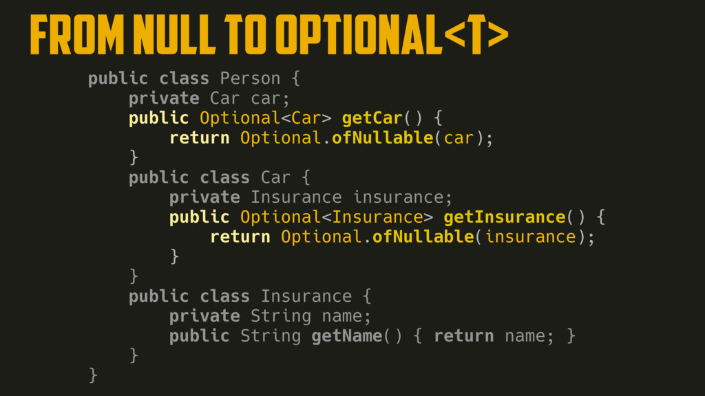 FROM NULL TO Optional<T> public class Person { ...