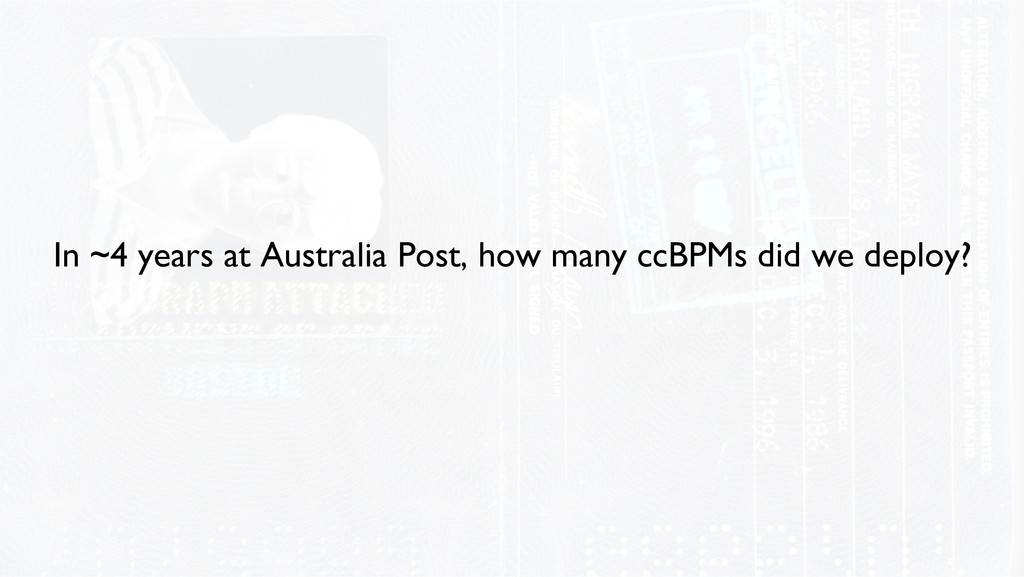 In ~4 years at Australia Post, how many ccBPMs ...