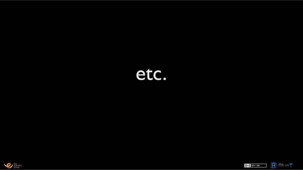etc.!
