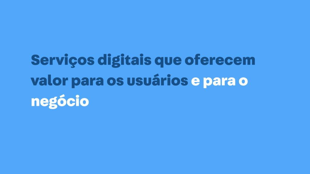 Serviços digitais que oferecem valor para os us...