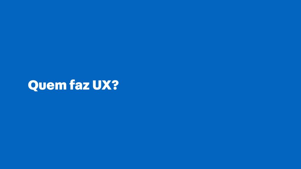 Quem faz UX?