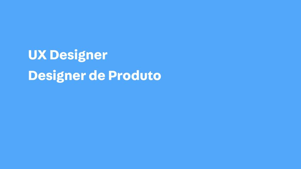 UX Designer Designer de Produto UI / UX Designe...