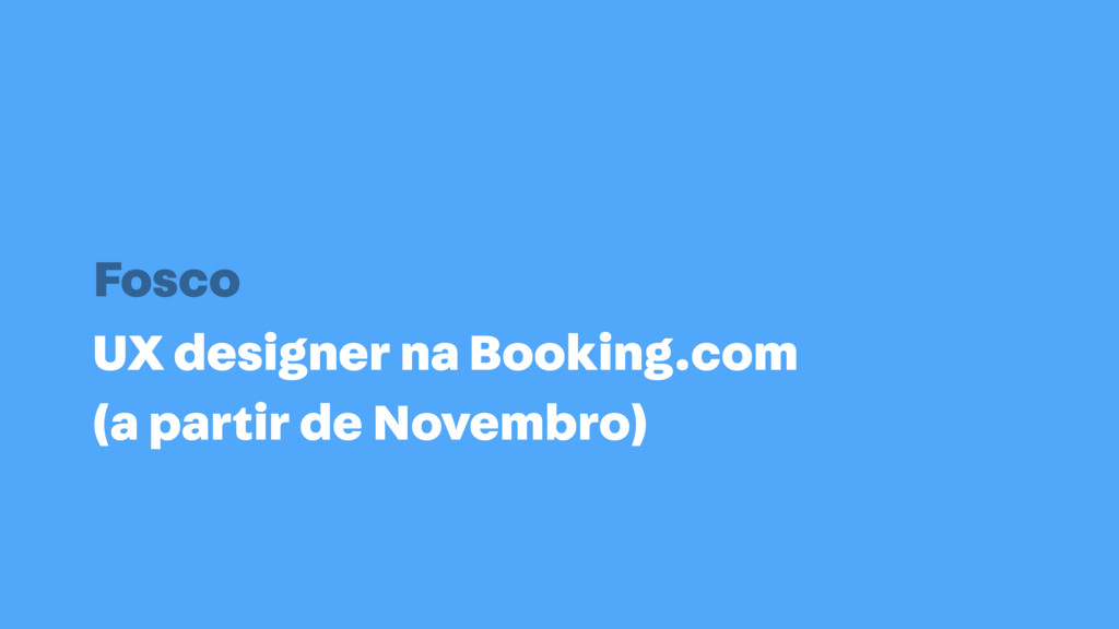 UX designer na Booking.com (a partir de Novembr...