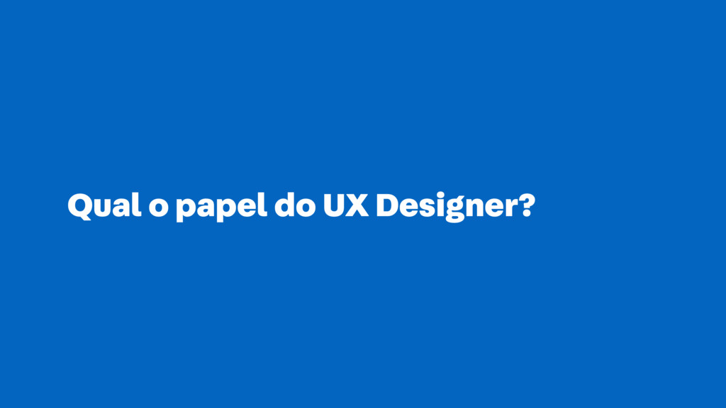 Qual o papel do UX Designer?
