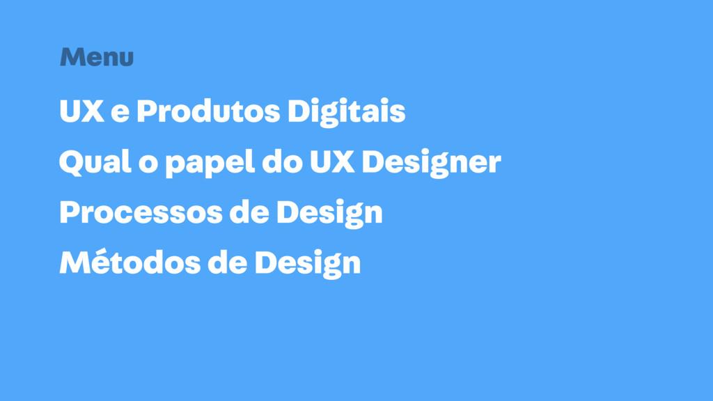 UX e Produtos Digitais Menu Qual o papel do UX ...