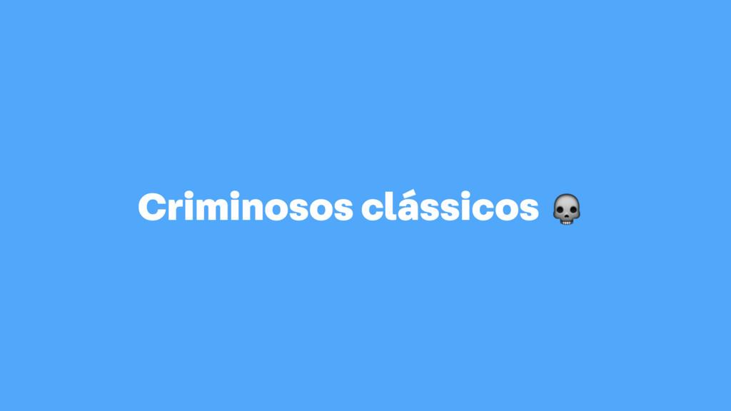 Criminosos clássicos