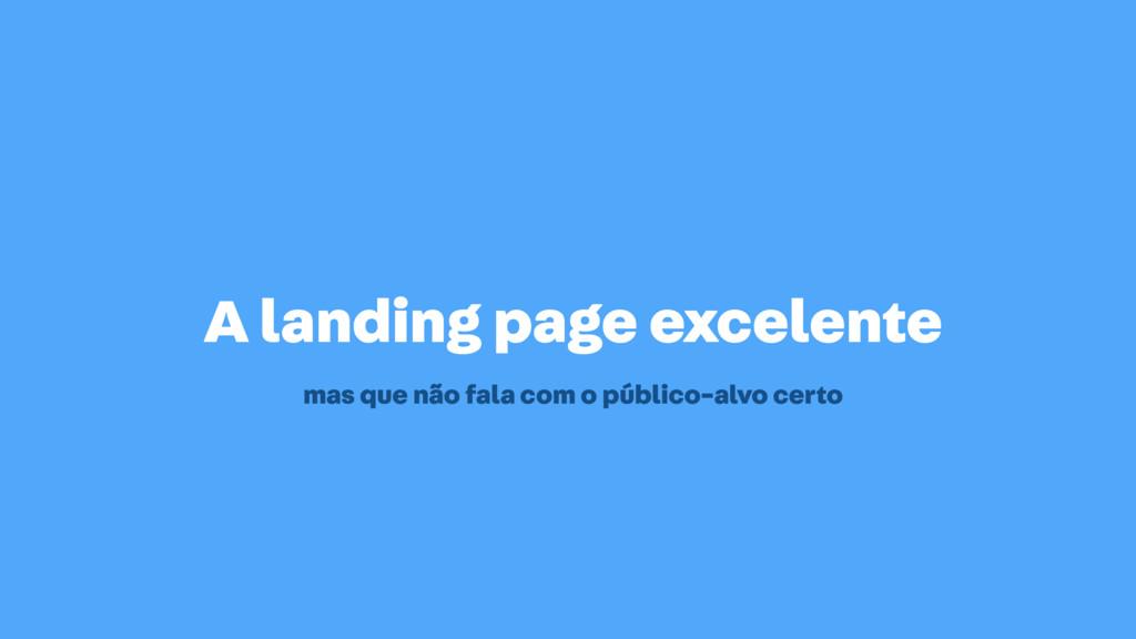 A landing page excelente mas que não fala com o...