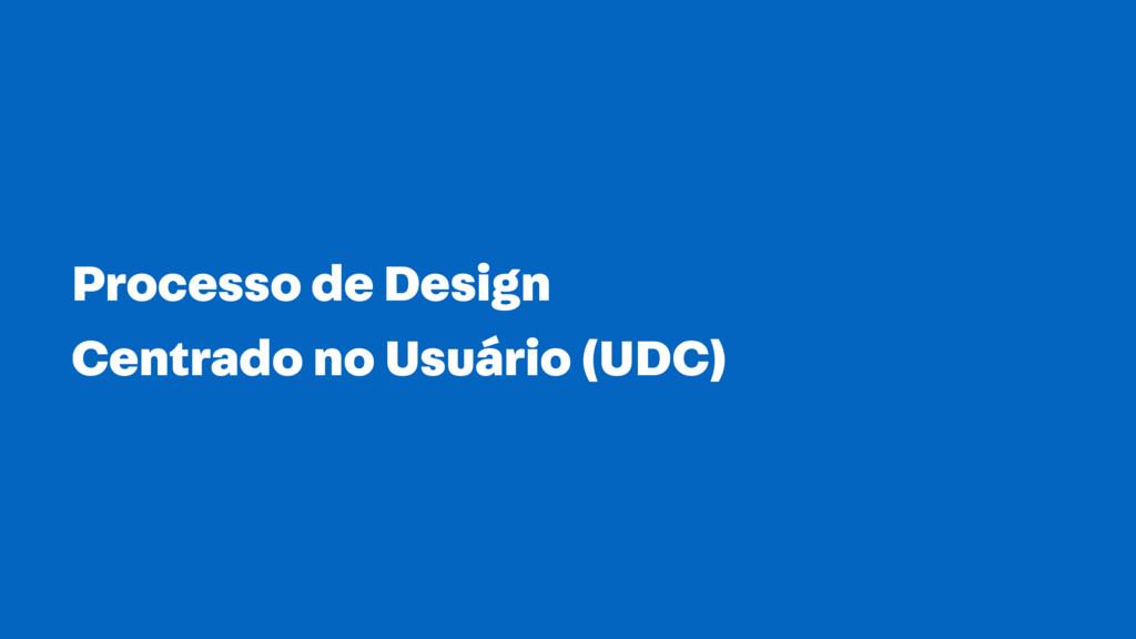 Processo de Design Centrado no Usuário (UDC)