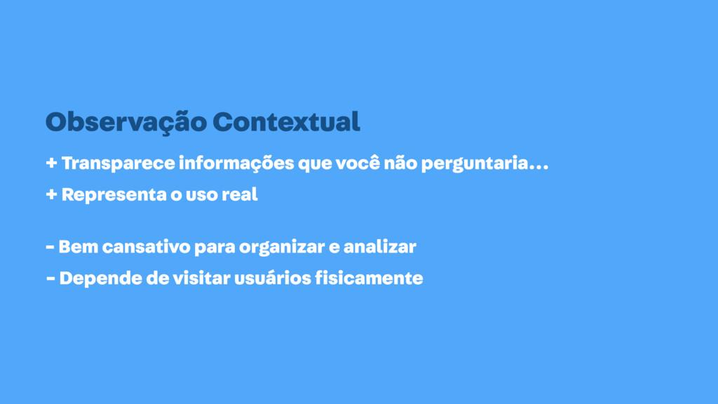 Observação Contextual + Transparece informações...
