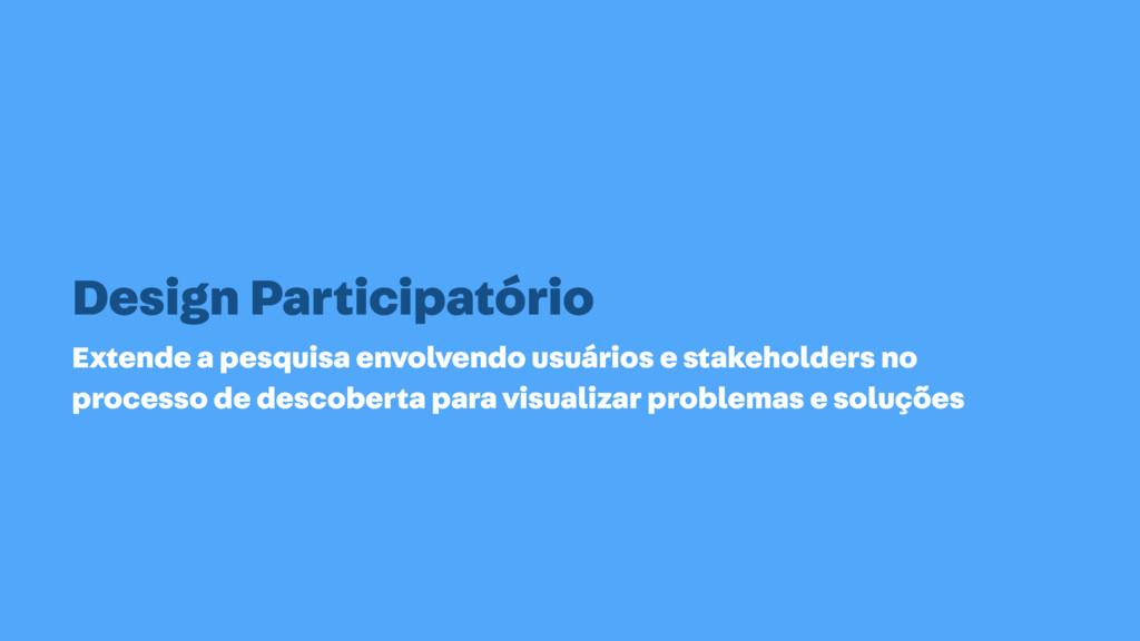 Design Participatório Extende a pesquisa envolv...