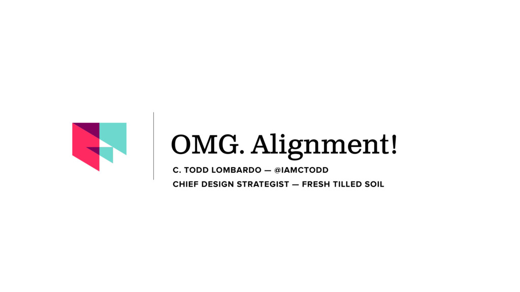 OMG. Alignment! C. TODD LOMBARDO — @IAMCTODD CH...