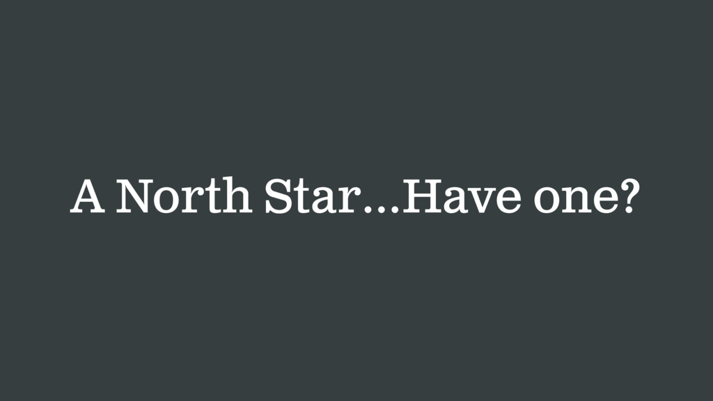 A North Star…Have one?
