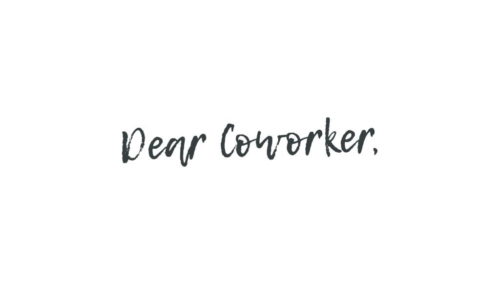 Dear Coworker,