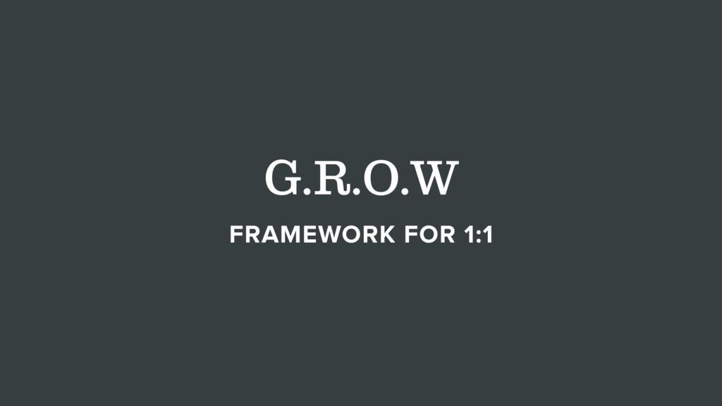 G.R.O.W FRAMEWORK FOR 1:1