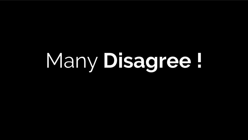 Many Disagree !