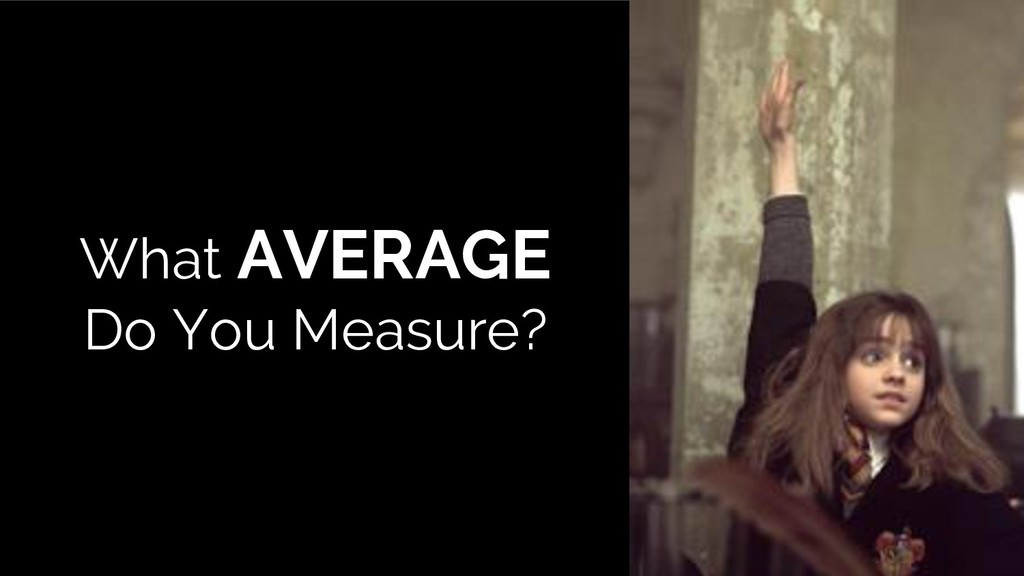 What AVERAGE Do You Measure?