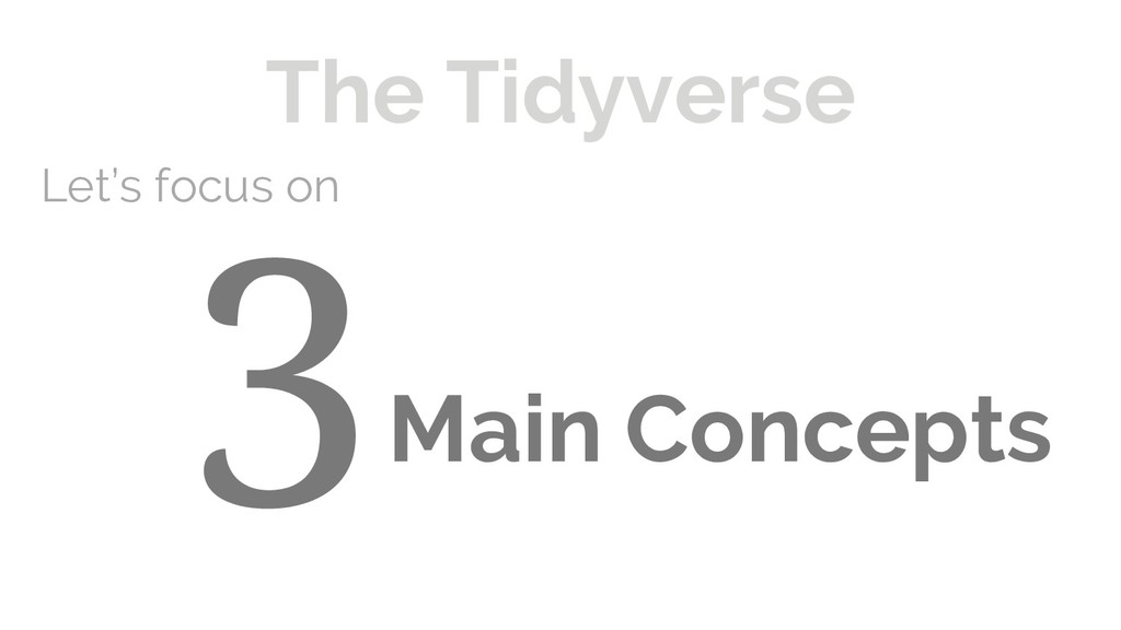 Main Concepts The Tidyverse Let's focus on