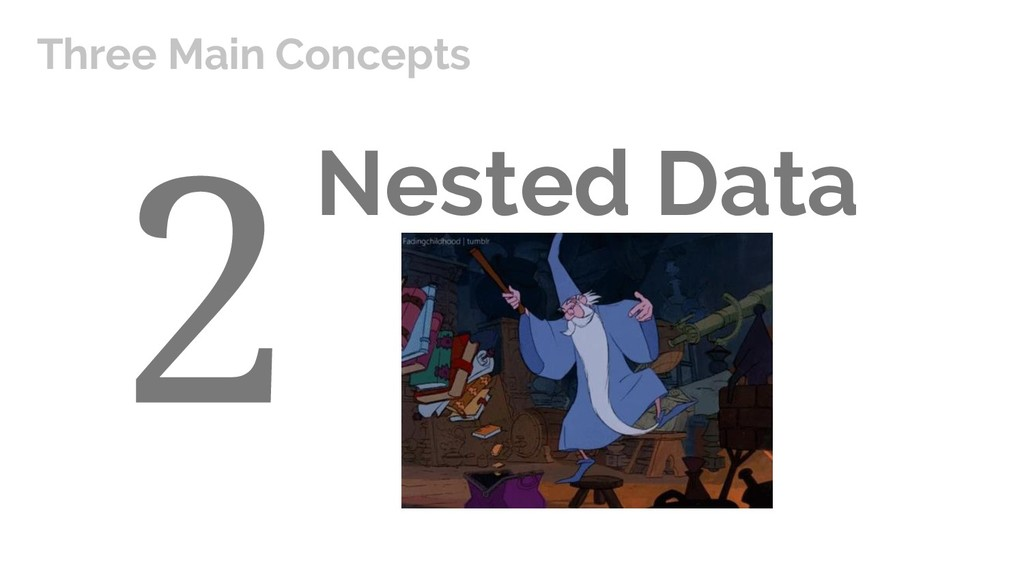 Nested Data Three Main Concepts
