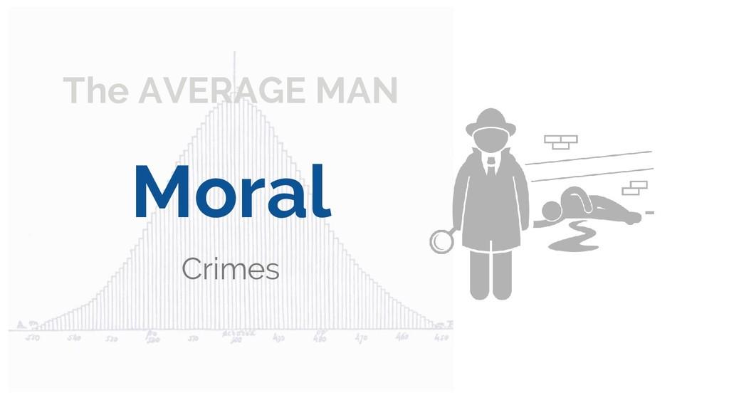 The AVERAGE MAN Moral Crimes