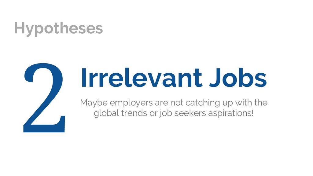 Hypotheses Irrelevant Jobs Maybe employers are ...