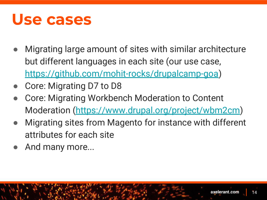 14 axelerant.com Use cases ● Migrating large am...