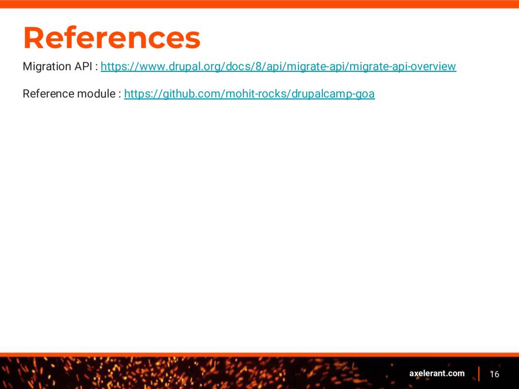16 axelerant.com References Migration API : htt...