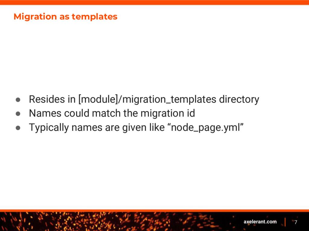 7 axelerant.com Migration as templates ● Reside...