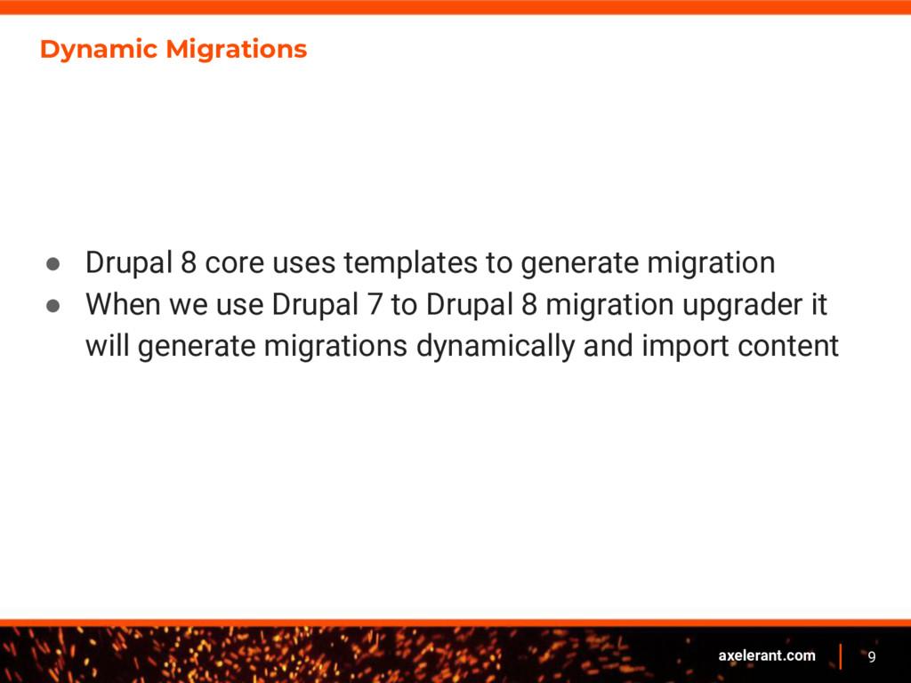 9 axelerant.com Dynamic Migrations ● Drupal 8 c...