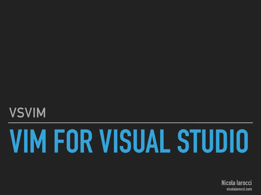 VIM FOR VISUAL STUDIO VSVIM Nicola Iarocci nico...