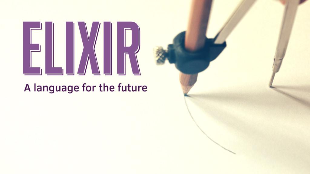 elixir elixir elixir A language for the future