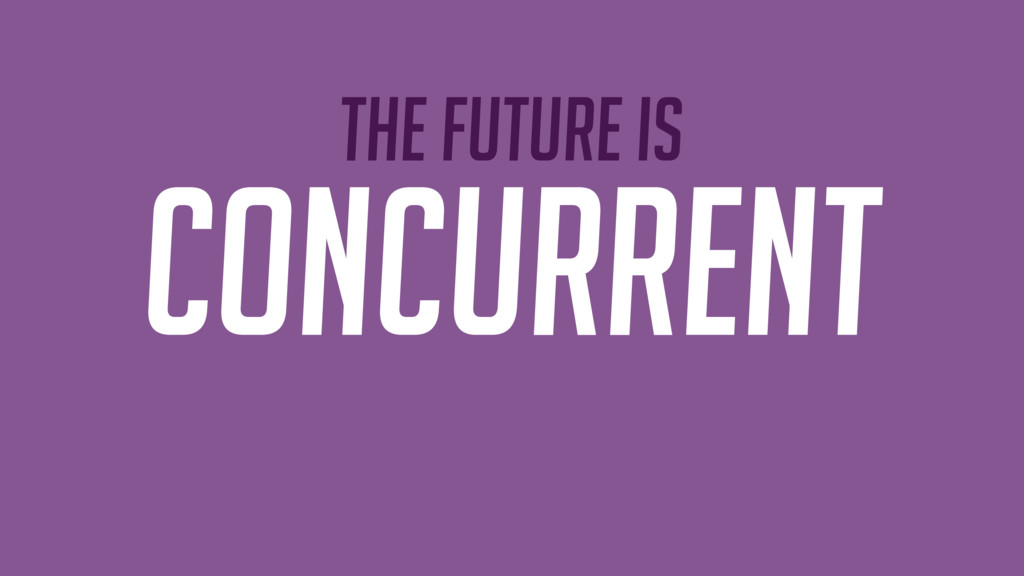 The future is Concurrent