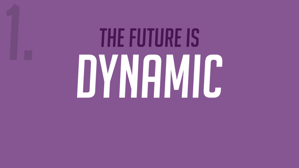 The future is DYNAMIC 1.