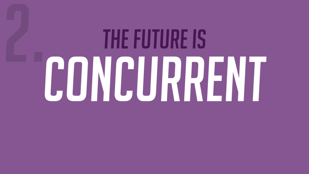 The future is Concurrent 2.