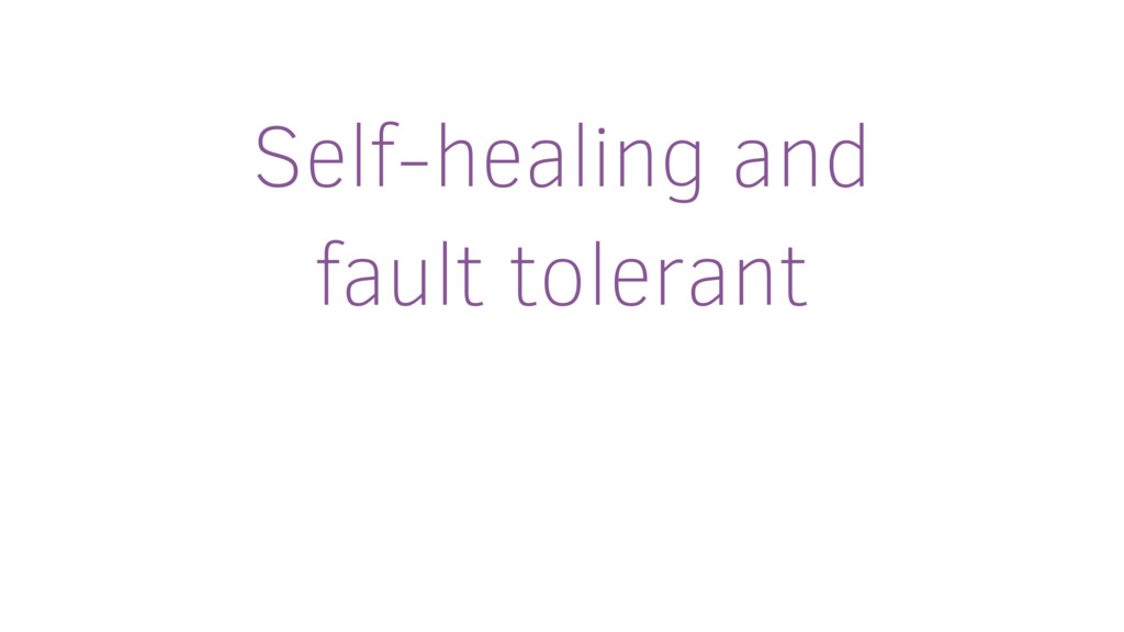 Self-healing and fault tolerant