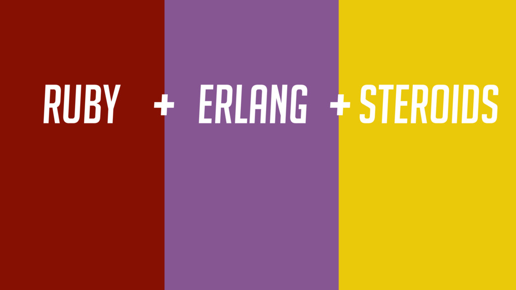 ruby + Erlang +Steroids