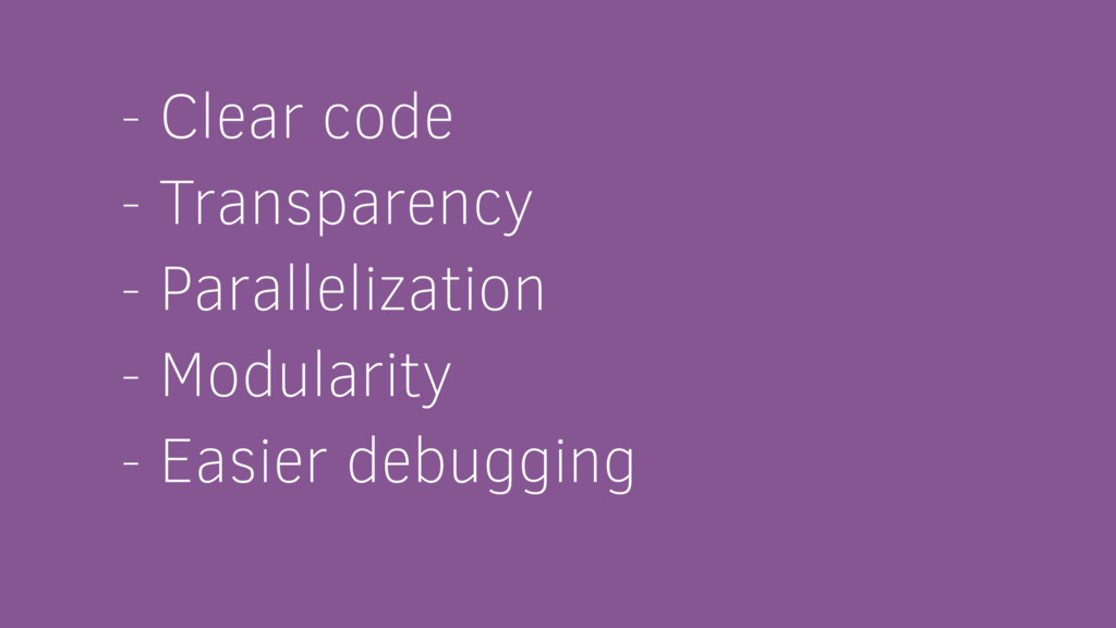 - Clear code - Transparency - Parallelization -...