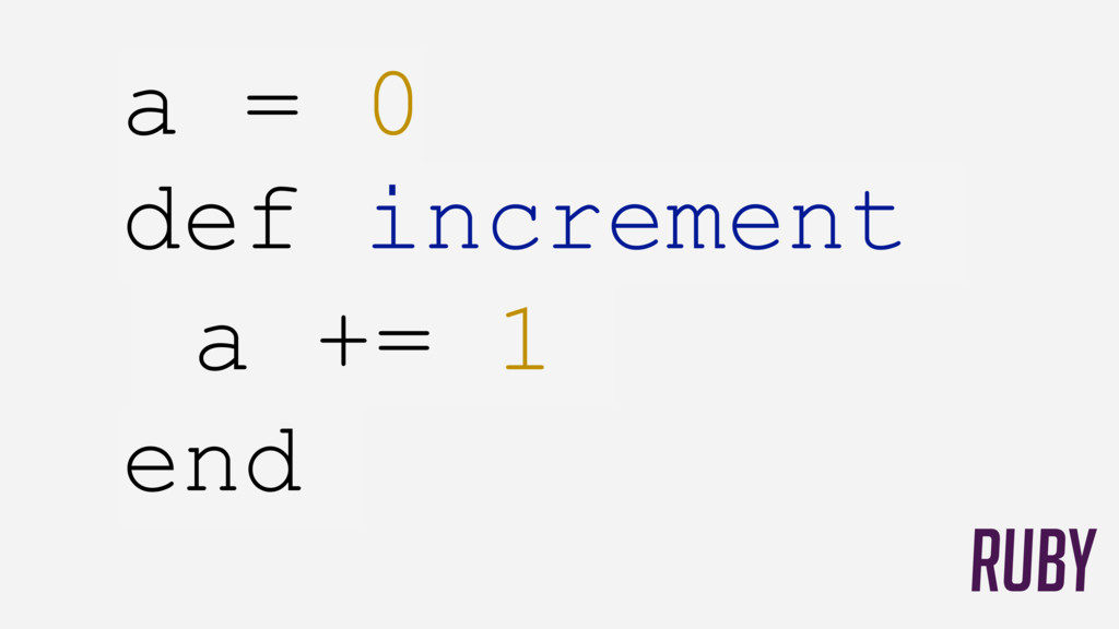 a = 0 def increment a += 1 end RUBY