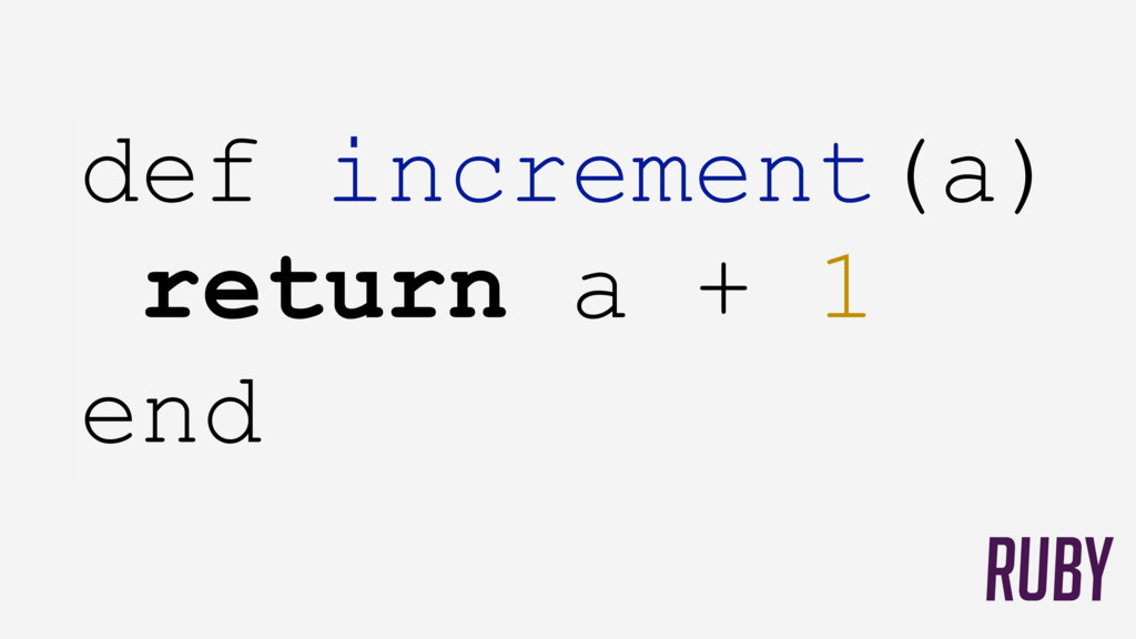 def increment(a) return a + 1 end RUBY